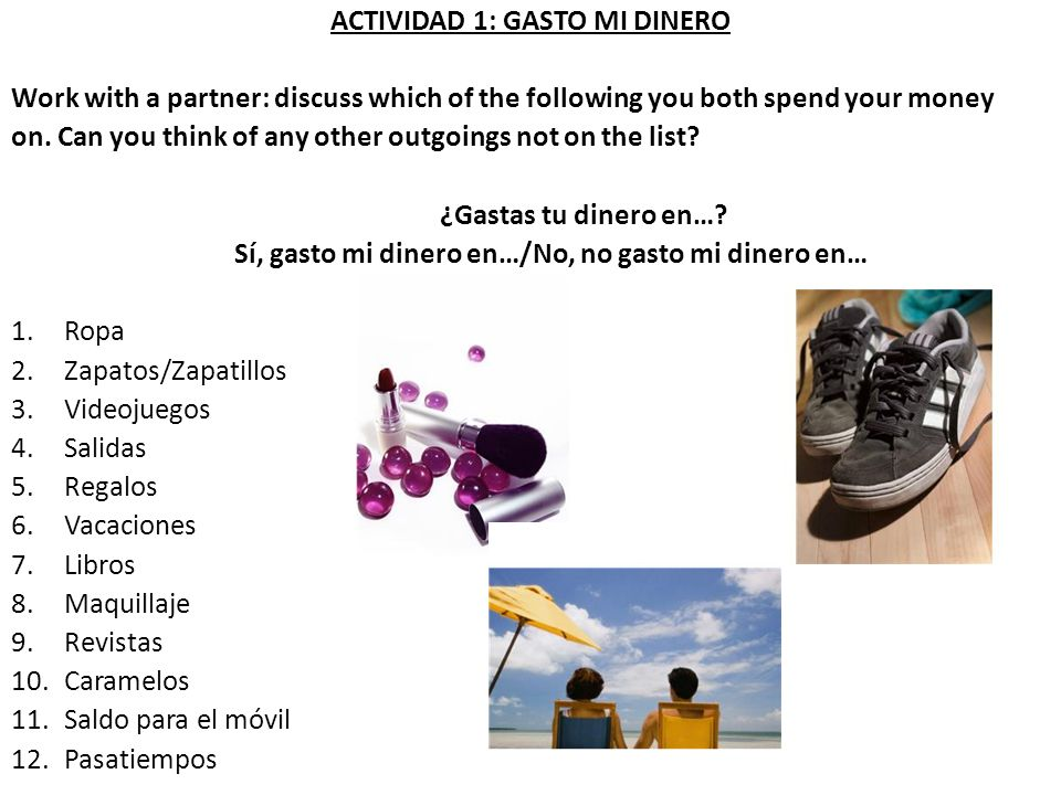 ACTIVIDAD 1: GASTO MI DINERO Work with a partner: discuss which of the following you both spend your money on. Can you think of any other outgoings no