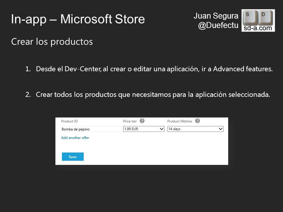User Name Juan Segura @Duefectu In-app – Microsoft Store Crear los productos 1.Desde el Dev-Center, al crear o editar una aplicación, ir a Advanced features.