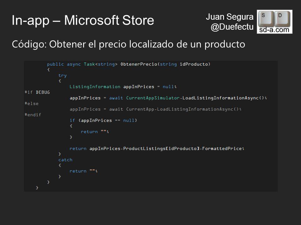 User Name Juan Segura @Duefectu In-app – Microsoft Store Código: Obtener el precio localizado de un producto