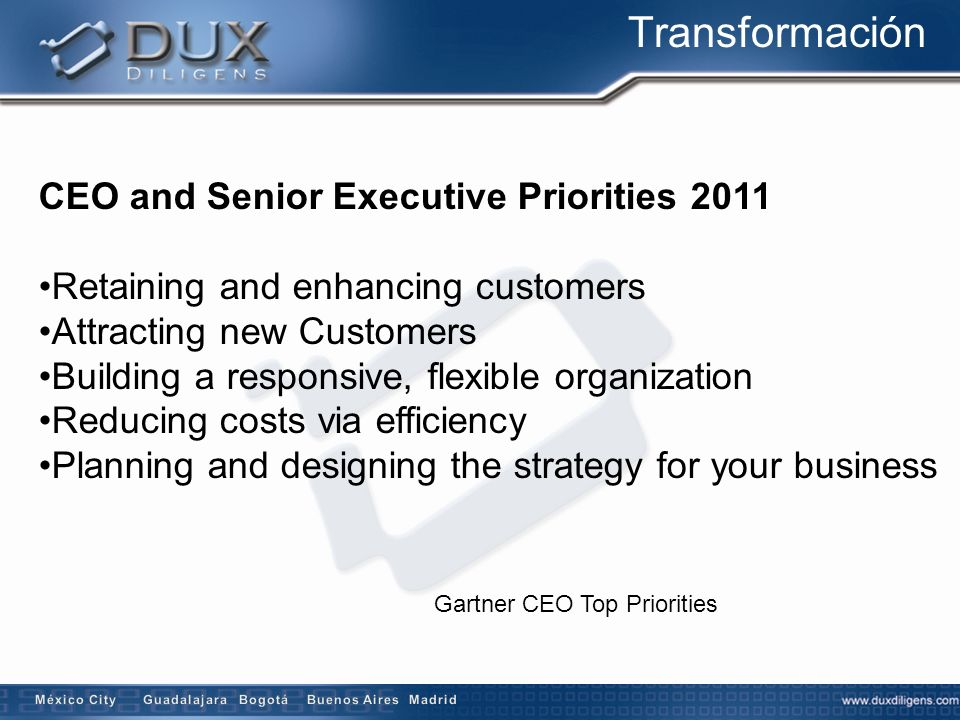 CEO and Senior Executive Priorities 2011 Retaining and enhancing customers Attracting new Customers Building a responsive, flexible organization Reduc