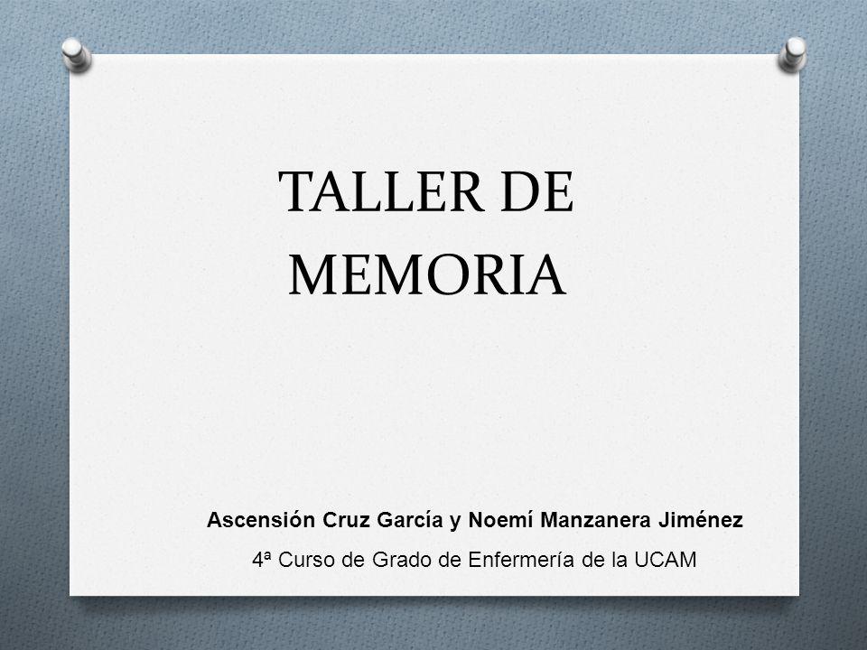 TALLER DE MEMORIA Ascensión Cruz García y Noemí Manzanera Jiménez 4ª Curso de Grado de Enfermería de la UCAM