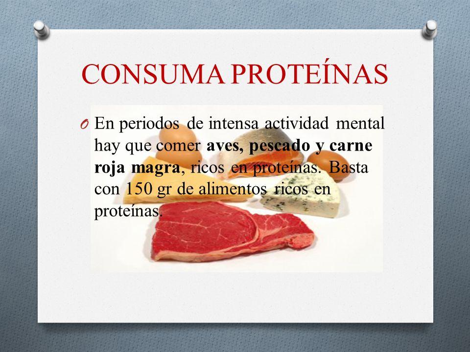 CONSUMA PROTEÍNAS O En periodos de intensa actividad mental hay que comer aves, pescado y carne roja magra, ricos en proteínas. Basta con 150 gr de al