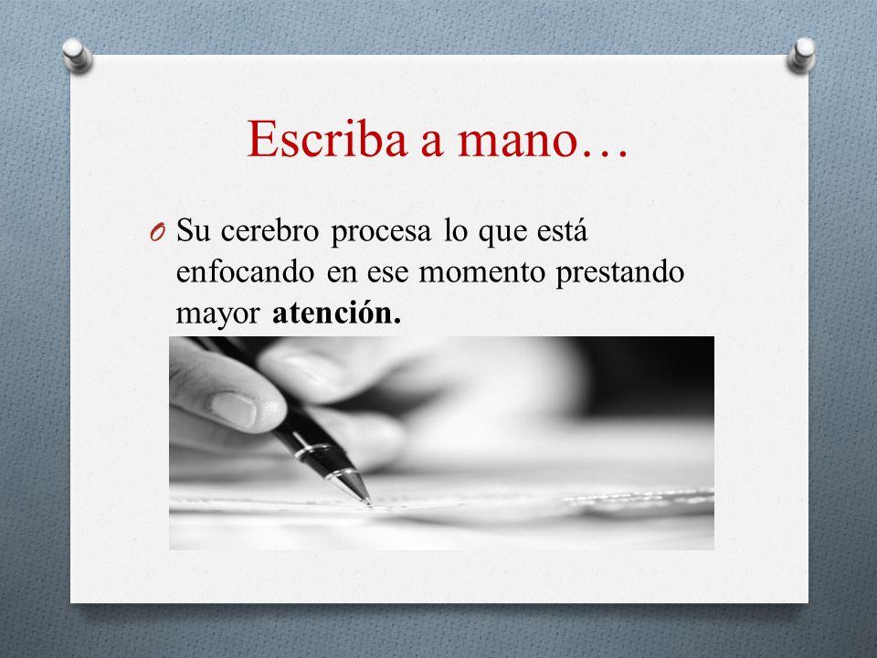 Escriba a mano… O Su cerebro procesa lo que está enfocando en ese momento prestando mayor atención.