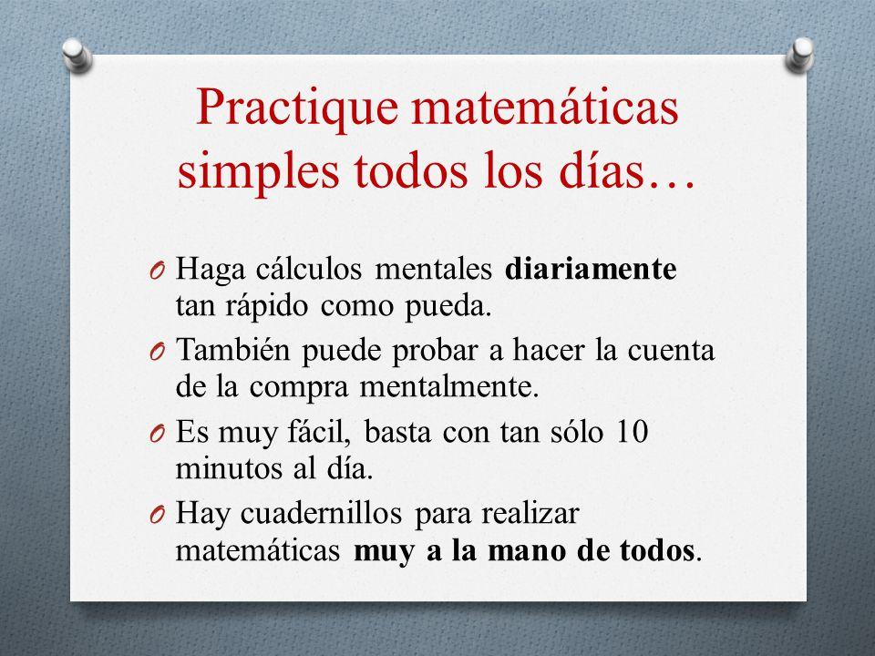 Practique matemáticas simples todos los días… O Haga cálculos mentales diariamente tan rápido como pueda. O También puede probar a hacer la cuenta de