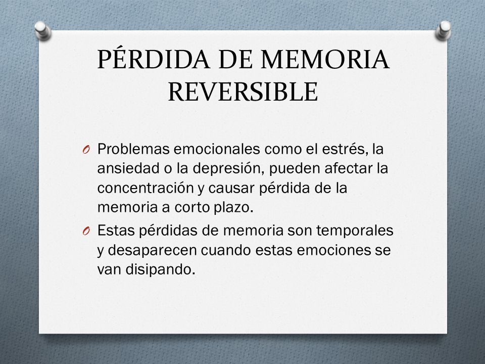 PÉRDIDA DE MEMORIA REVERSIBLE O Problemas emocionales como el estrés, la ansiedad o la depresión, pueden afectar la concentración y causar pérdida de