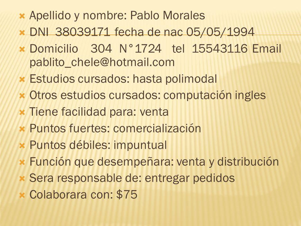 Apellido y nombre: Pablo Morales DNI 38039171 fecha de nac 05/05/1994 Domicilio 304 N°1724 tel 15543116 Email pablito_chele@hotmail.com Estudios cursa