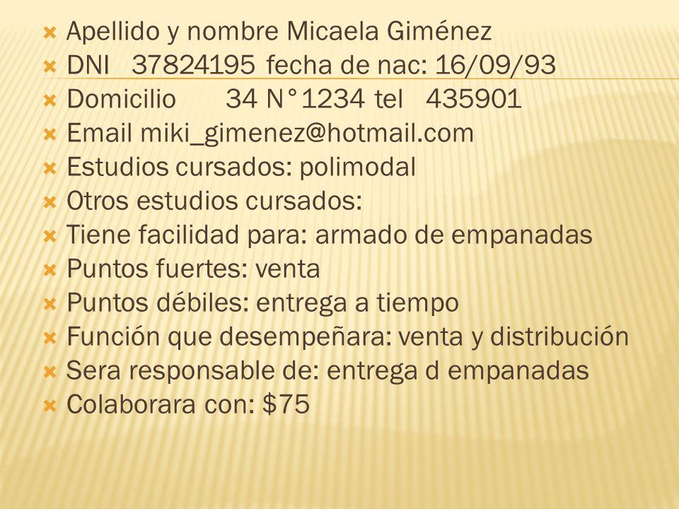 Apellido y nombre Micaela Giménez DNI 37824195 fecha de nac: 16/09/93 Domicilio 34 N°1234 tel 435901 Email miki_gimenez@hotmail.com Estudios cursados: