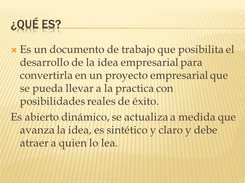 Es un documento de trabajo que posibilita el desarrollo de la idea empresarial para convertirla en un proyecto empresarial que se pueda llevar a la pr