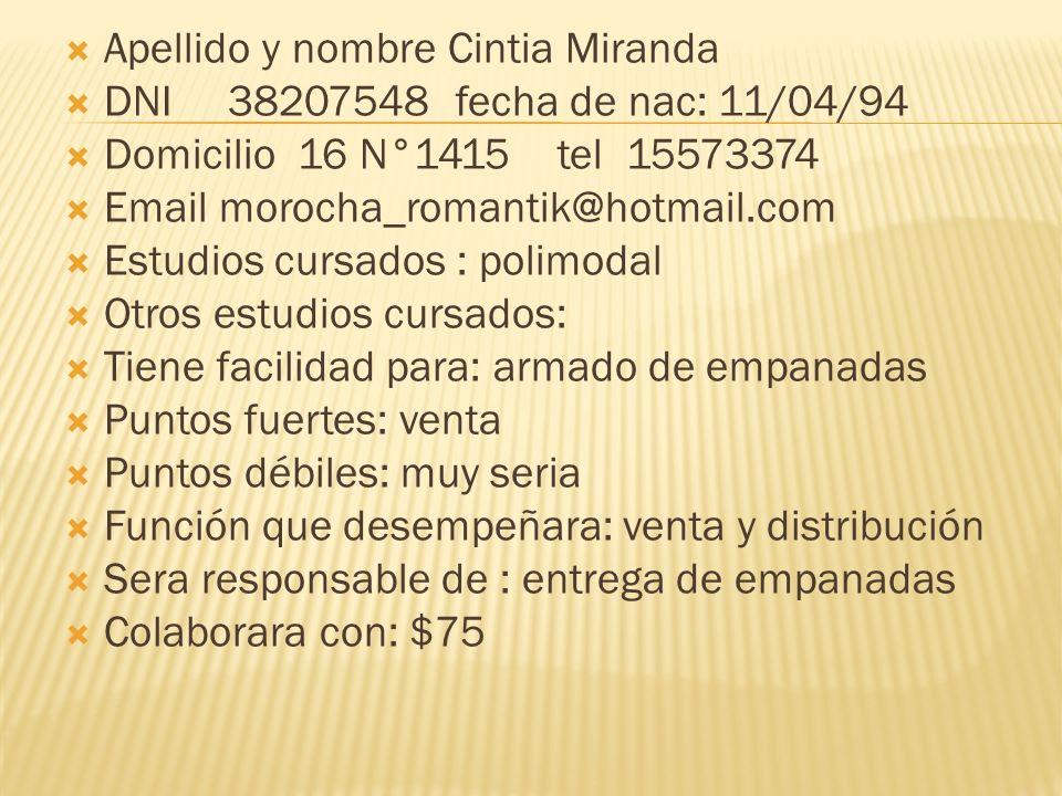 Apellido y nombre Cintia Miranda DNI 38207548 fecha de nac: 11/04/94 Domicilio 16 N°1415 tel 15573374 Email morocha_romantik@hotmail.com Estudios curs