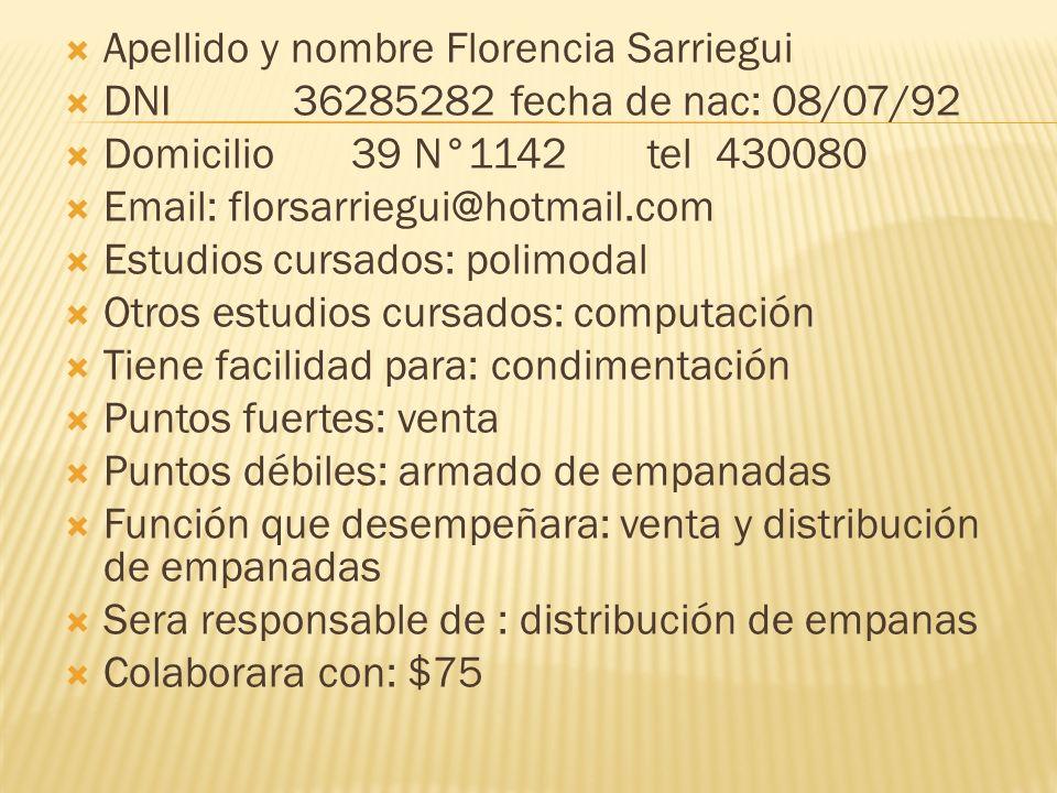Apellido y nombre Florencia Sarriegui DNI 36285282 fecha de nac: 08/07/92 Domicilio 39 N°1142 tel 430080 Email: florsarriegui@hotmail.com Estudios cur