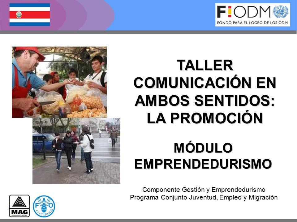 MÓDULOEMPRENDEDURISMO Componente Gestión y Emprendedurismo Programa Conjunto Juventud, Empleo y Migración TALLER COMUNICACIÓN EN AMBOS SENTIDOS: LA PR