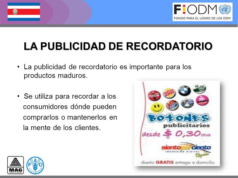LA PUBLICIDAD DE RECORDATORIO La publicidad de recordatorio es importante para los productos maduros. Se utiliza para recordar a los consumidores dónd