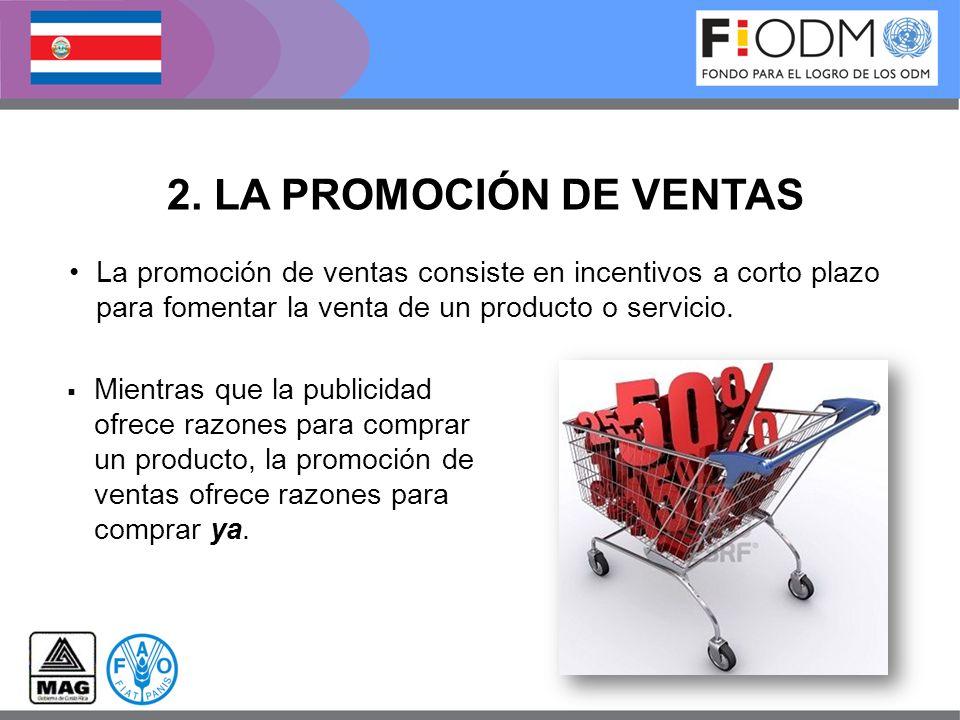 2. LA PROMOCIÓN DE VENTAS La promoción de ventas consiste en incentivos a corto plazo para fomentar la venta de un producto o servicio. Mientras que l