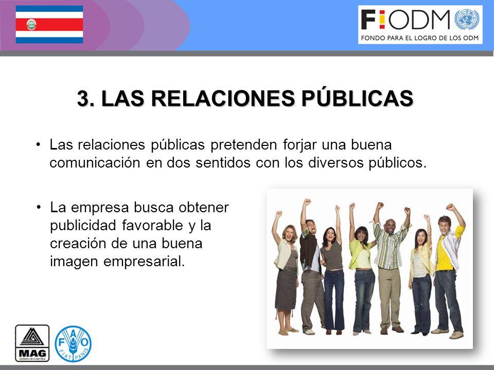 3. LAS RELACIONES PÚBLICAS Las relaciones públicas pretenden forjar una buena comunicación en dos sentidos con los diversos públicos. La empresa busca