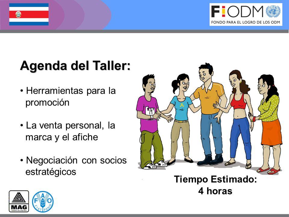 Agenda del Taller: Tiempo Estimado: 4 horas Herramientas para la promoción La venta personal, la marca y el afiche Negociación con socios estratégicos