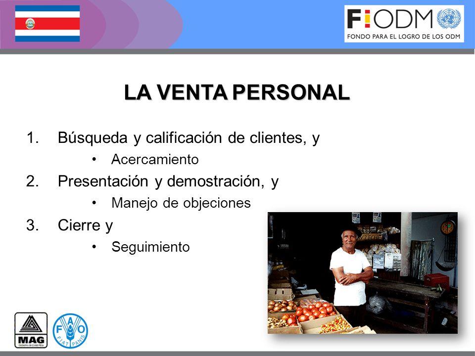 1.Búsqueda y calificación de clientes, y Acercamiento 2.Presentación y demostración, y Manejo de objeciones 3.Cierre y Seguimiento LA VENTA PERSONAL