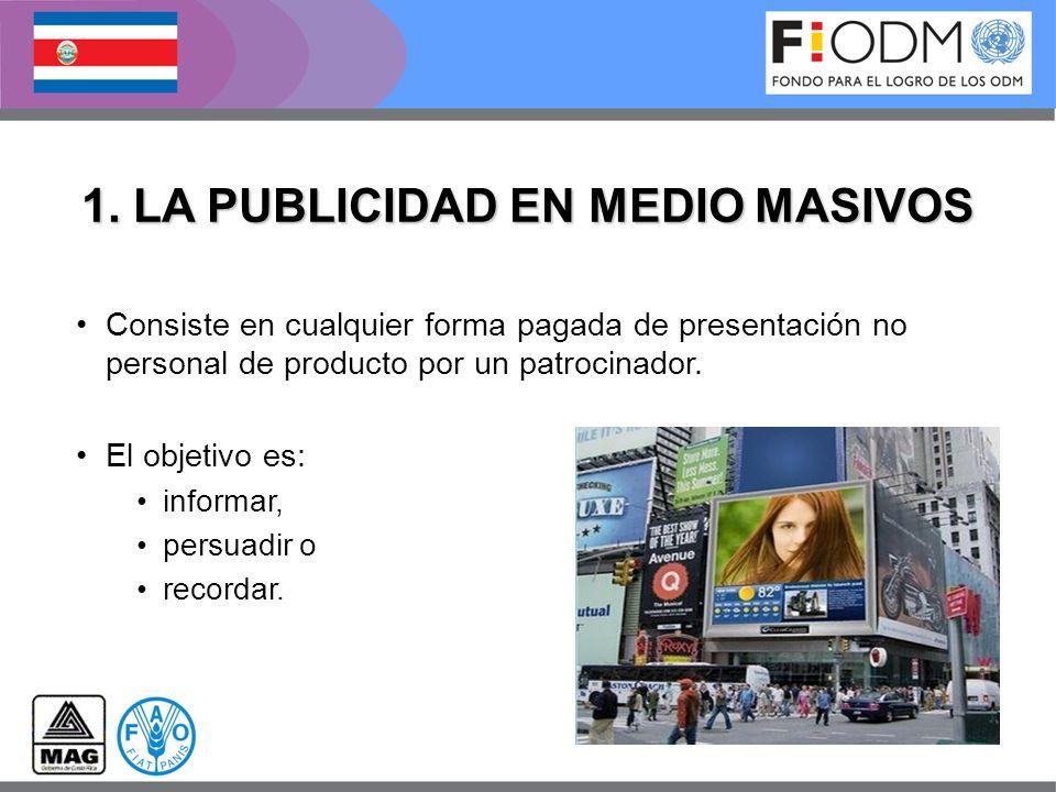 1. LA PUBLICIDAD EN MEDIO MASIVOS Consiste en cualquier forma pagada de presentación no personal de producto por un patrocinador. El objetivo es: info