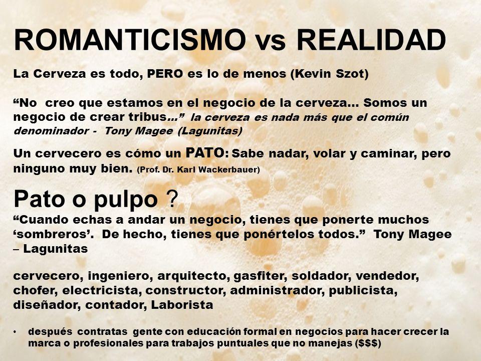 ROMANTICISMO vs REALIDAD La Cerveza es todo, PERO es lo de menos (Kevin Szot) No creo que estamos en el negocio de la cerveza...