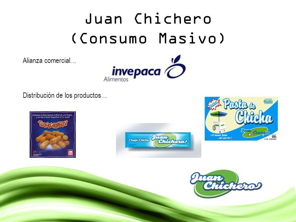 Juan Chichero (Consumo Masivo) Alianza comercial… Distribución de los productos…