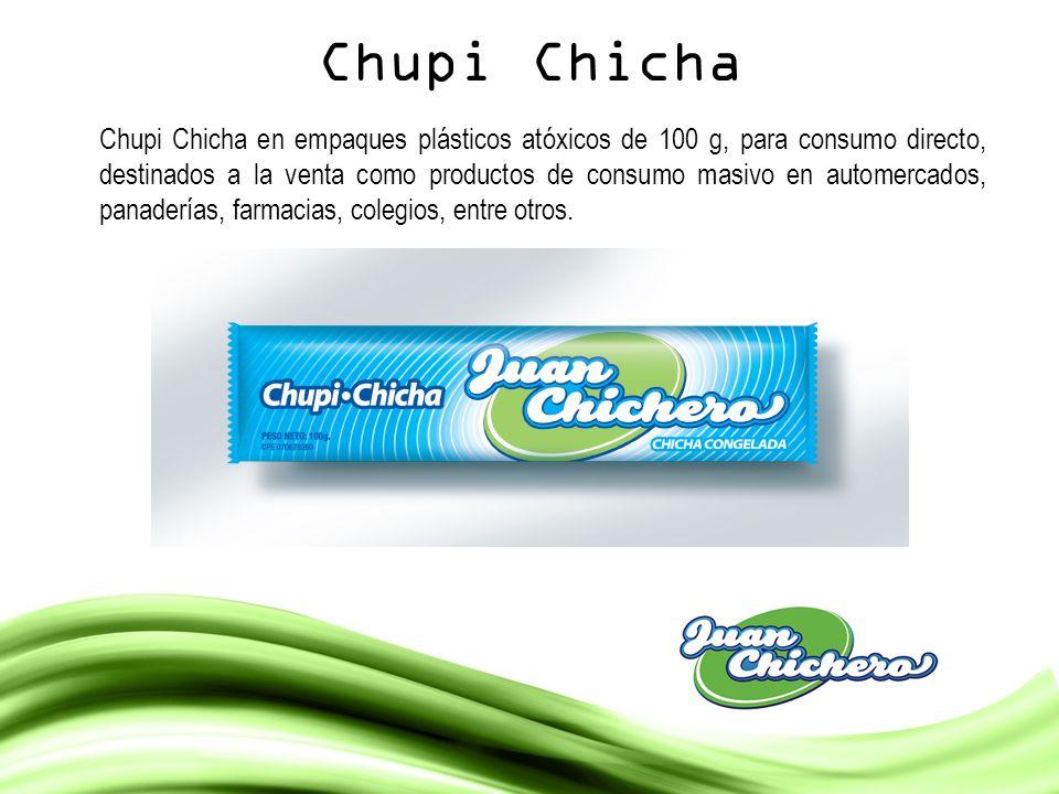 Chupi Chicha Chupi Chicha en empaques plásticos atóxicos de 100 g, para consumo directo, destinados a la venta como productos de consumo masivo en aut
