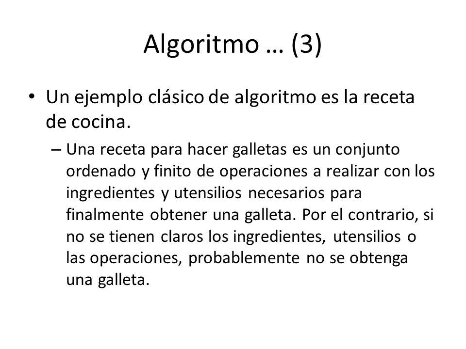 Algoritmo … (3) Un ejemplo clásico de algoritmo es la receta de cocina.