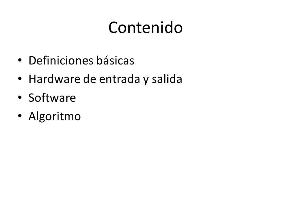 Contenido Definiciones básicas Hardware de entrada y salida Software Algoritmo