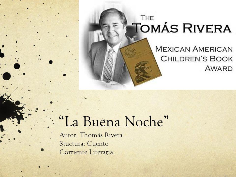 La Buena Noche Autor: Thomas Rivera Stuctura: Cuento Corriente Literaria: