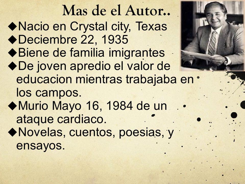 Mas de el Autor.. Nacio en Crystal city, Texas Deciembre 22, 1935 Biene de familia imigrantes De joven apredio el valor de educacion mientras trabajab