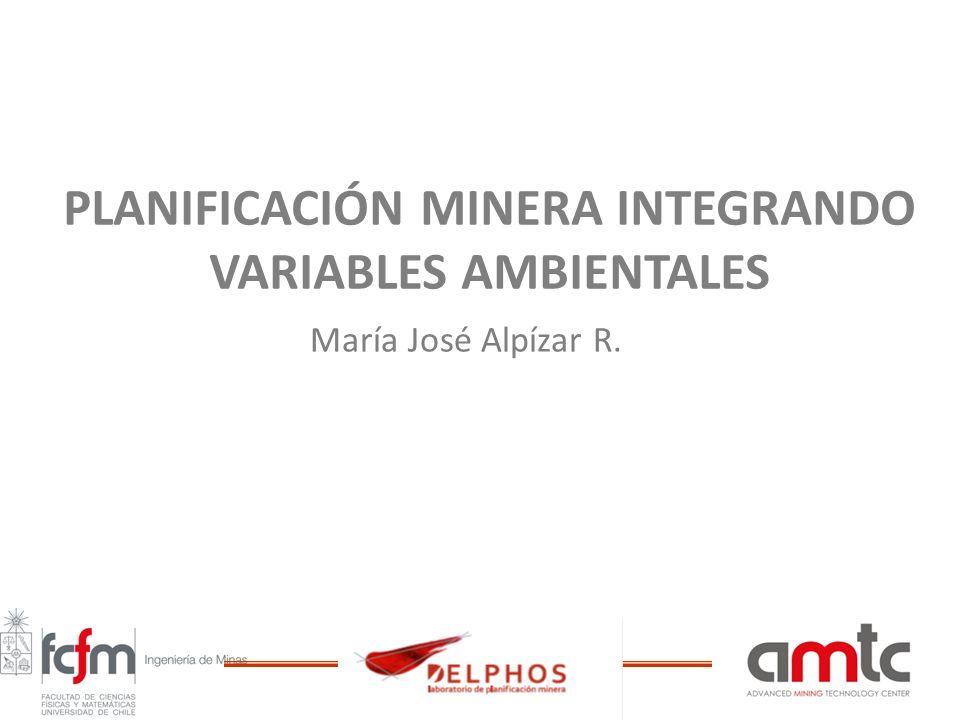 PLANIFICACIÓN MINERA INTEGRANDO VARIABLES AMBIENTALES María José Alpízar R.