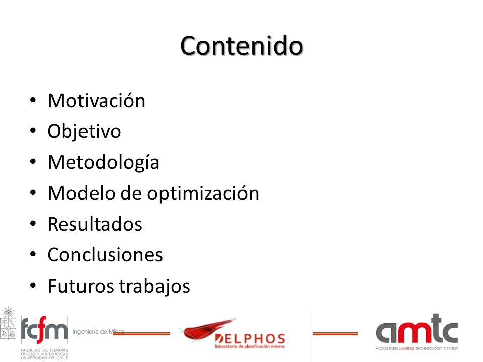Contenido Motivación Objetivo Metodología Modelo de optimización Resultados Conclusiones Futuros trabajos