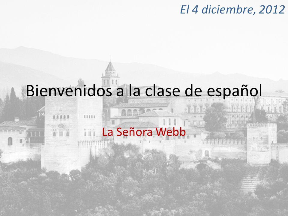 Bienvenidos a la clase de español La Señora Webb El 4 diciembre, 2012