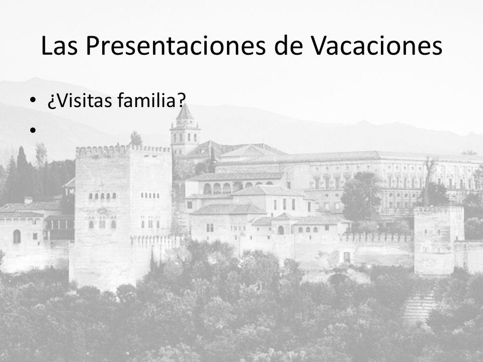 Las Presentaciones de Vacaciones ¿Visitas familia