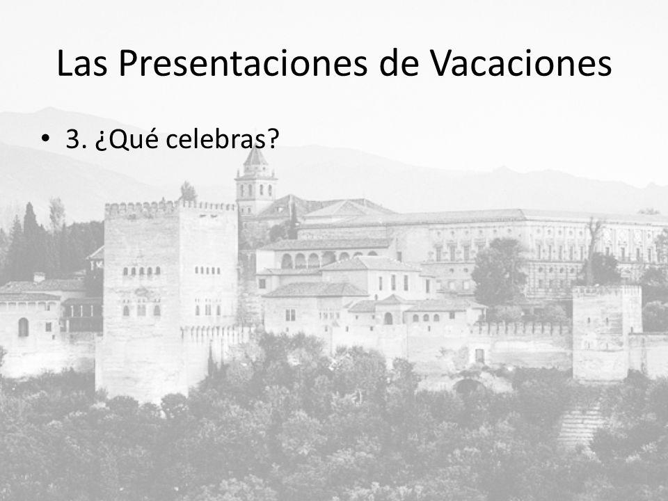 Las Presentaciones de Vacaciones 3. ¿Qué celebras