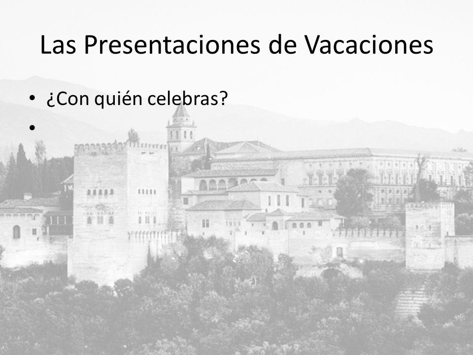 Las Presentaciones de Vacaciones ¿Con quién celebras