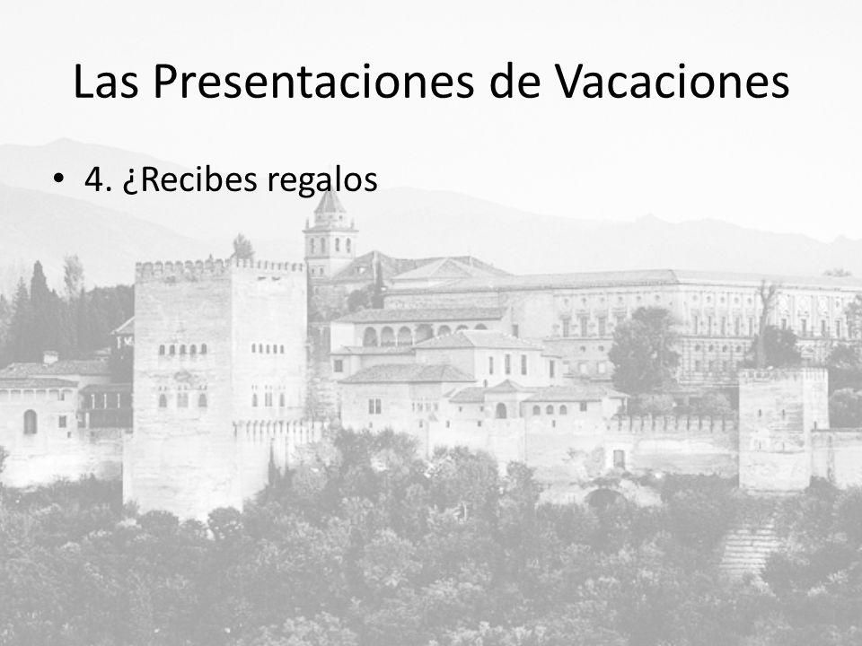Las Presentaciones de Vacaciones 4. ¿Recibes regalos