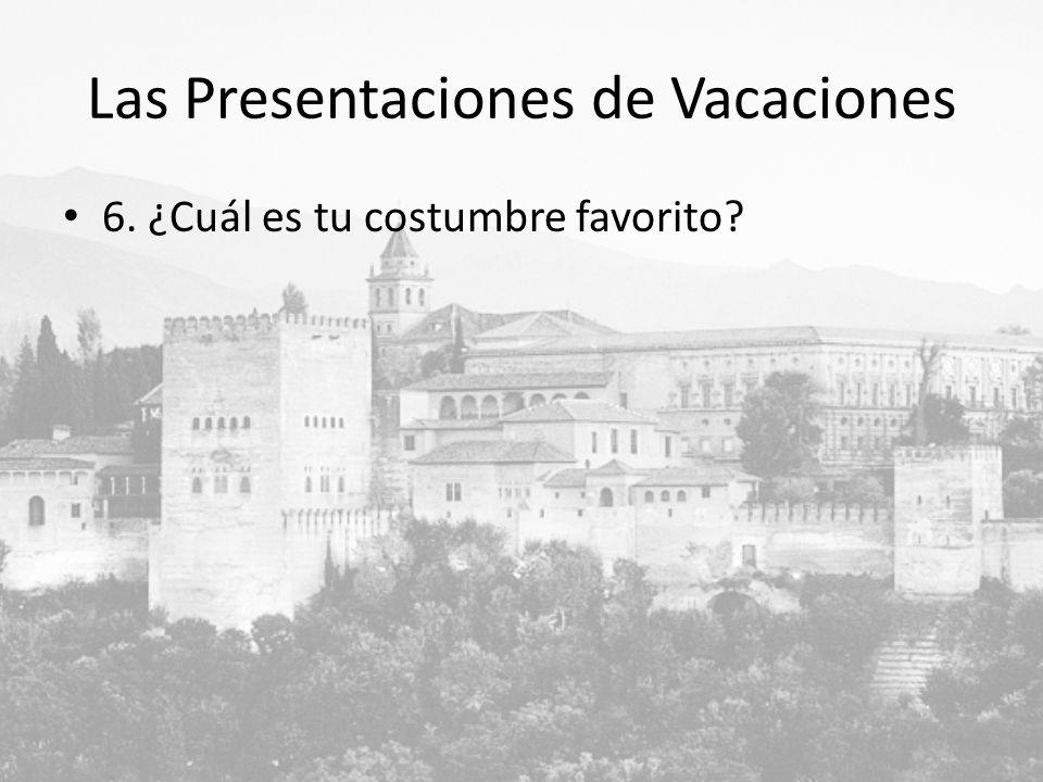 Las Presentaciones de Vacaciones 6. ¿Cuál es tu costumbre favorito?