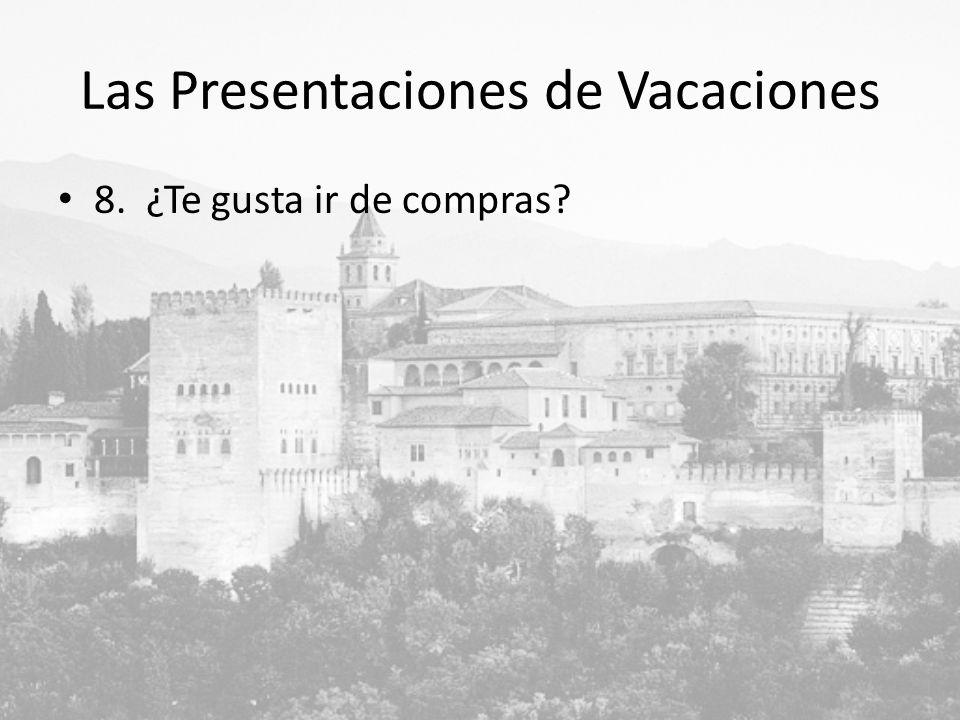 Las Presentaciones de Vacaciones 8. ¿Te gusta ir de compras?