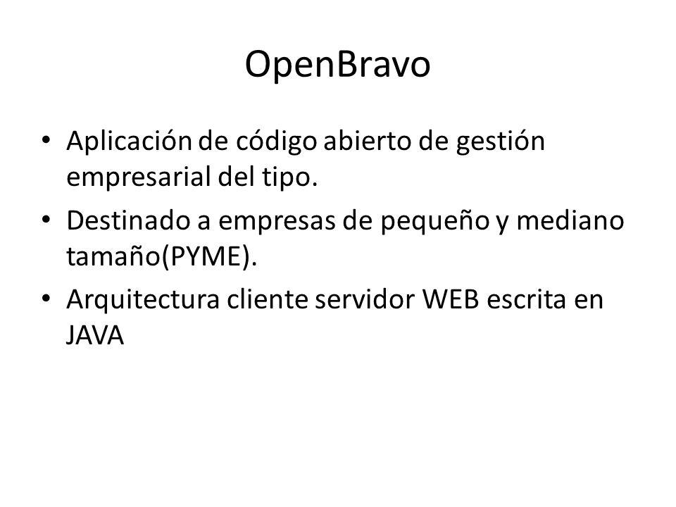 OpenBravo Aplicación de código abierto de gestión empresarial del tipo. Destinado a empresas de pequeño y mediano tamaño(PYME). Arquitectura cliente s
