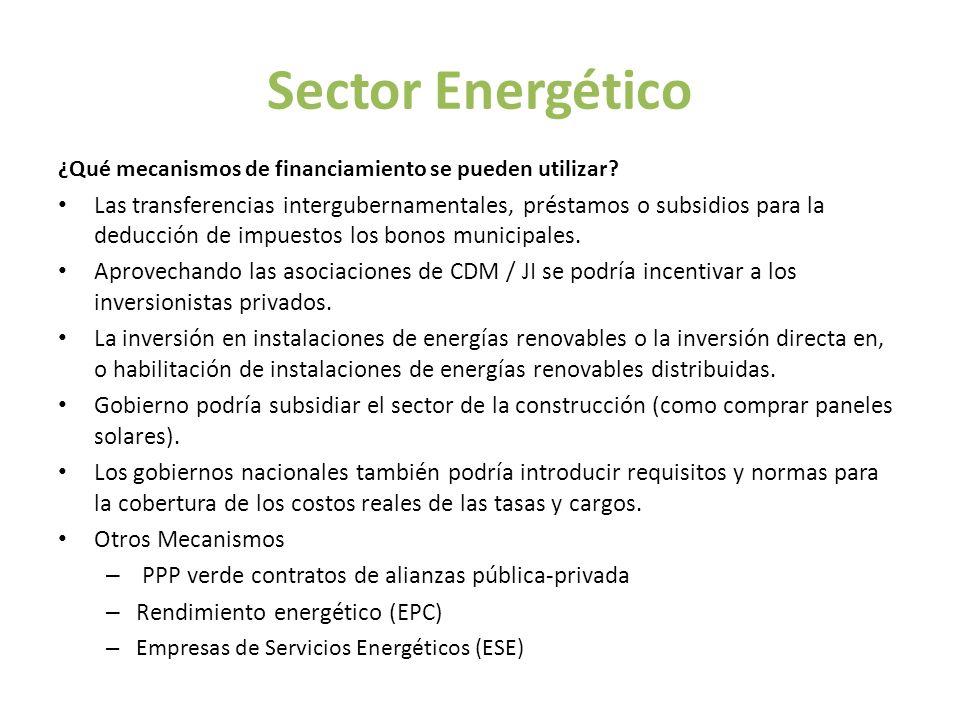 Sector Energético ¿Qué mecanismos de financiamiento se pueden utilizar? Las transferencias intergubernamentales, préstamos o subsidios para la deducci
