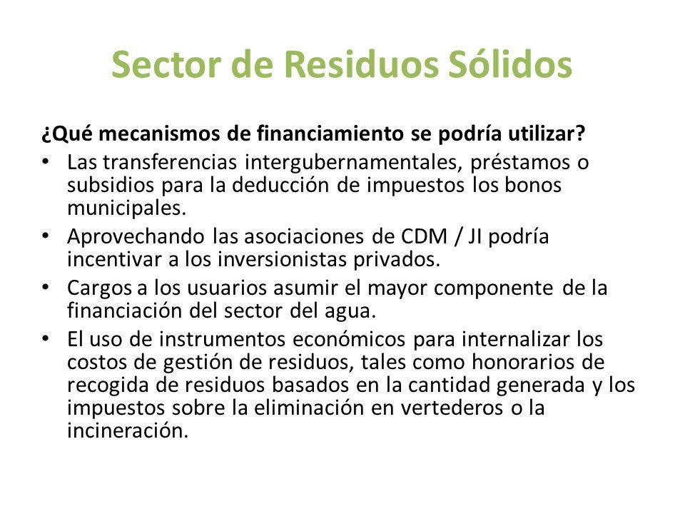 Sector de Residuos Sólidos ¿Qué mecanismos de financiamiento se podría utilizar? Las transferencias intergubernamentales, préstamos o subsidios para l