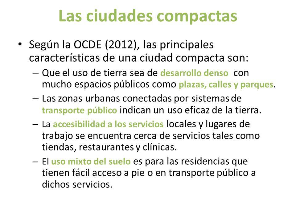 Las ciudades compactas Según la OCDE (2012), las principales características de una ciudad compacta son: – Que el uso de tierra sea de desarrollo dens