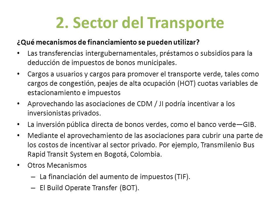 2. Sector del Transporte ¿Qué mecanismos de financiamiento se pueden utilizar? Las transferencias intergubernamentales, préstamos o subsidios para la