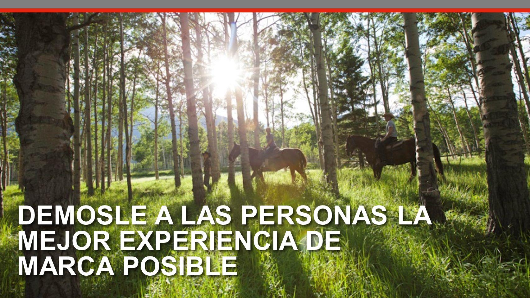 DEMOSLE A LAS PERSONAS LA MEJOR EXPERIENCIA DE MARCA POSIBLE