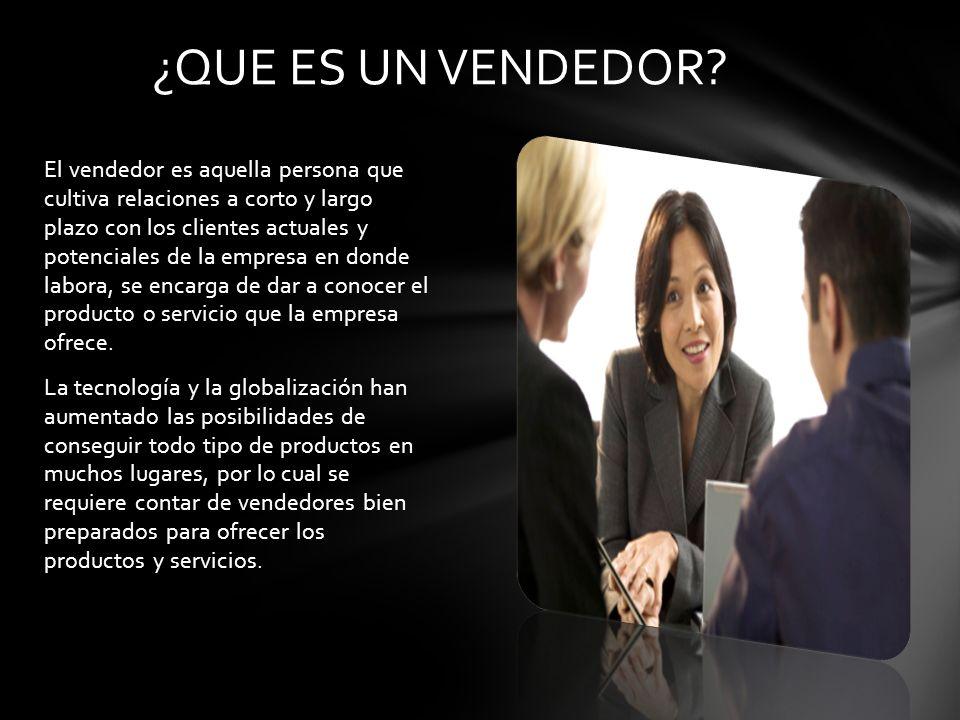 El vendedor es aquella persona que cultiva relaciones a corto y largo plazo con los clientes actuales y potenciales de la empresa en donde labora, se