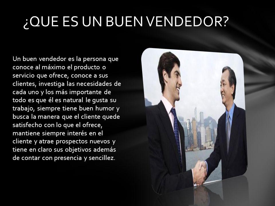 Un buen vendedor es la persona que conoce al máximo el producto o servicio que ofrece, conoce a sus clientes, investiga las necesidades de cada uno y