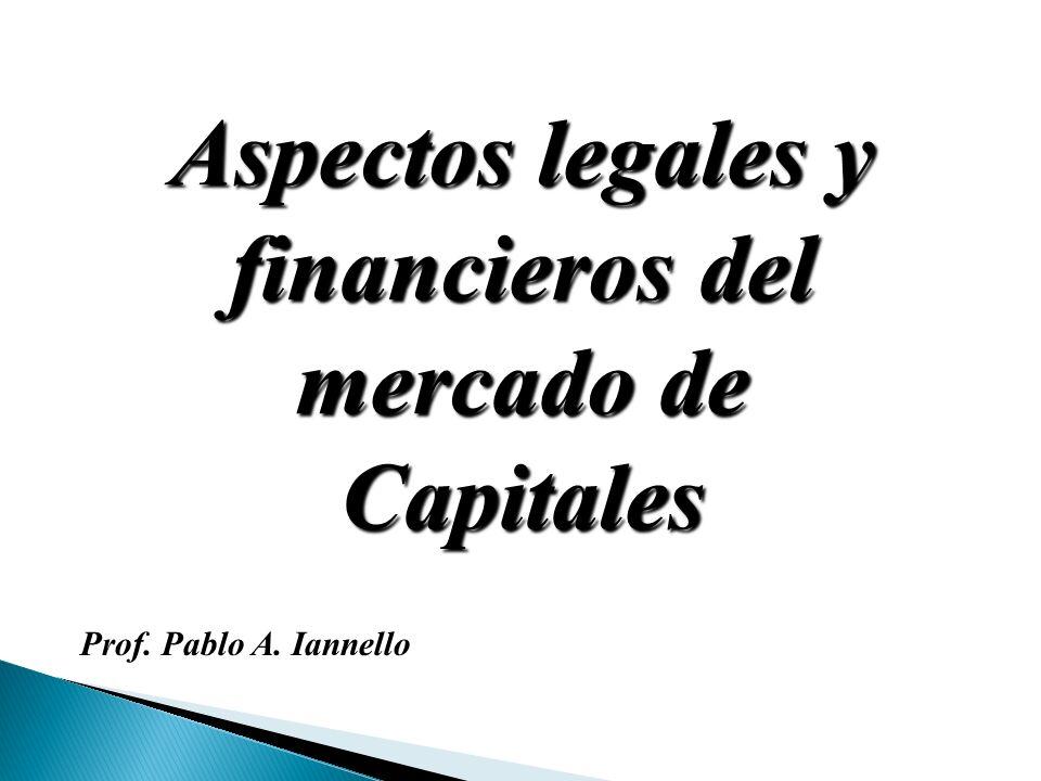Prof. Pablo A. Iannello Aspectos legales y financieros del mercado de Capitales