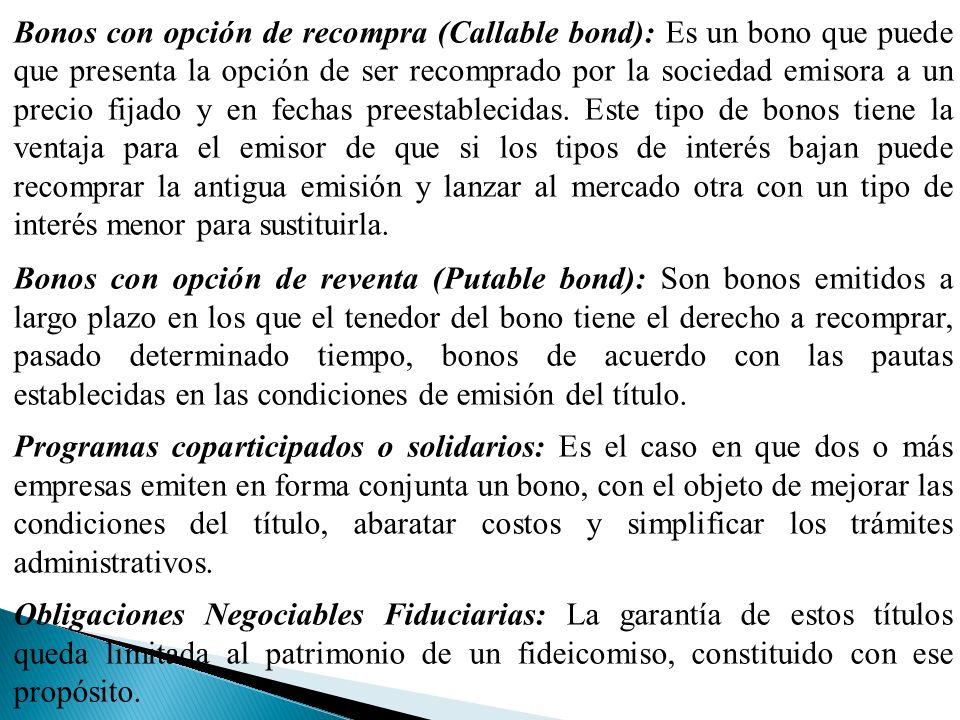 Bonos con opción de recompra (Callable bond): Es un bono que puede que presenta la opción de ser recomprado por la sociedad emisora a un precio fijado y en fechas preestablecidas.