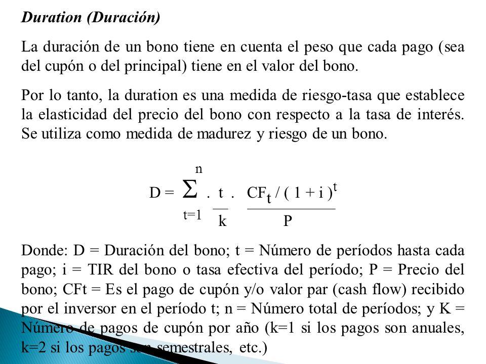Duration (Duración) La duración de un bono tiene en cuenta el peso que cada pago (sea del cupón o del principal) tiene en el valor del bono.