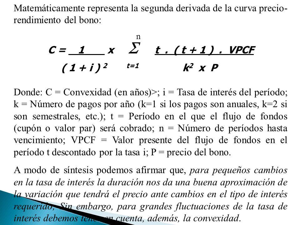 Matemáticamente representa la segunda derivada de la curva precio- rendimiento del bono: n C = 1 x t.