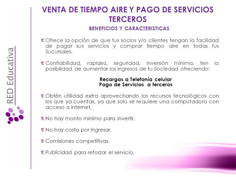 VENTA DE TIEMPO AIRE Y PAGO DE SERVICIOS TERCEROS y también podrás cobrar los servicios de: 3 Ahora podrás ofrecer la venta de tiempo aire de: